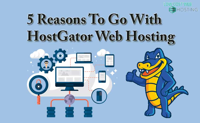 5 reasons why you should go with Hostgator web hosting